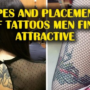 Types And Placements of Tattoos Men Find Hot and Attractive On Women